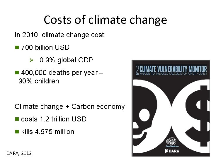 Costs of climate change In 2010, climate change cost: n 700 billion USD Ø