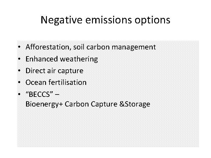 Negative emissions options • • • Afforestation, soil carbon management Enhanced weathering Direct air