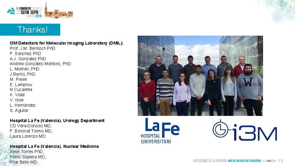 Thanks! I 3 M Detectors for Molecular Imaging Laboratory (DMIL): Prof. J. M. Benlloch