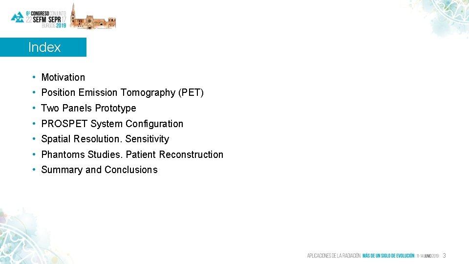 Index • Motivation • Position Emission Tomography (PET) • Two Panels Prototype • PROSPET
