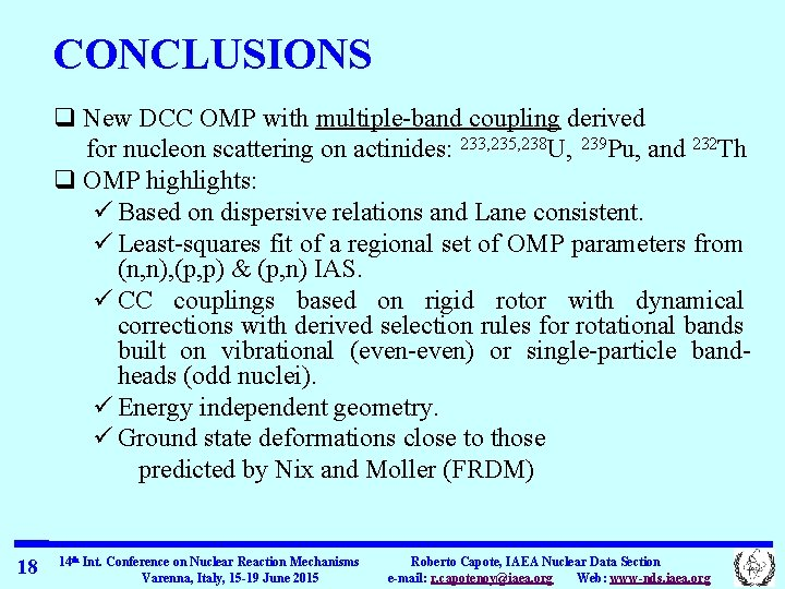 CONCLUSIONS q New DCC OMP with multiple-band coupling derived for nucleon scattering on actinides: