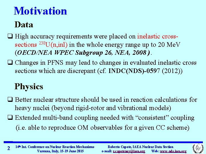 Motivation Data q High accuracy requirements were placed on inelastic crosssections 238 U(n, inl)