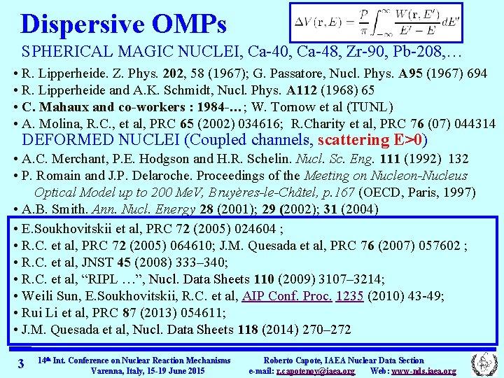 Dispersive OMPs SPHERICAL MAGIC NUCLEI, Ca-40, Ca-48, Zr-90, Pb-208, … • R. Lipperheide. Z.