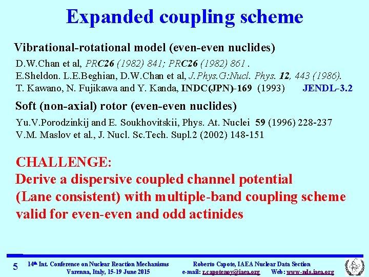 Expanded coupling scheme Vibrational-rotational model (even-even nuclides) D. W. Chan et al, PRC 26