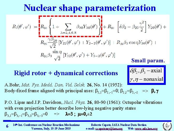 Nuclear shape parameterization Small param. Rigid rotor + dynamical corrections A. Bohr, Mat. Fys.