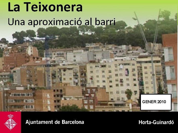 La Teixonera Una aproximació al barri GENER 2010