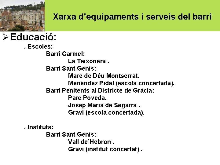 Xarxa d'equipaments i serveis del barri ØEducació: . Escoles: Barri Carmel: La Teixonera. Barri