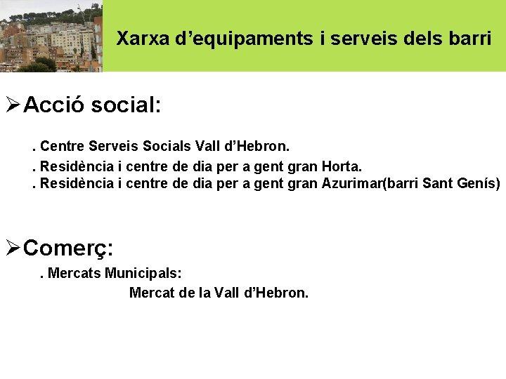 Xarxa d'equipaments i serveis dels barri ØAcció social: . Centre Serveis Socials Vall d'Hebron.