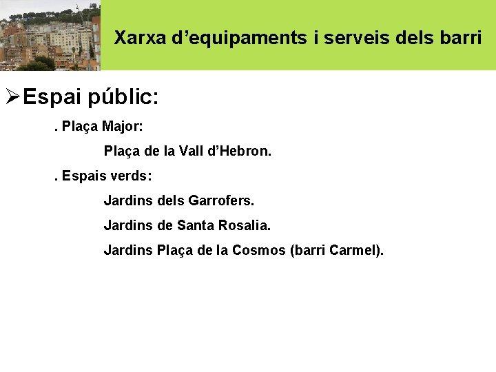 Xarxa d'equipaments i serveis dels barri ØEspai públic: . Plaça Major: Plaça de la