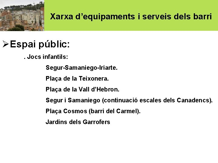 Xarxa d'equipaments i serveis dels barri ØEspai públic: . Jocs infantils: Segur-Samaniego-Iriarte. Plaça de