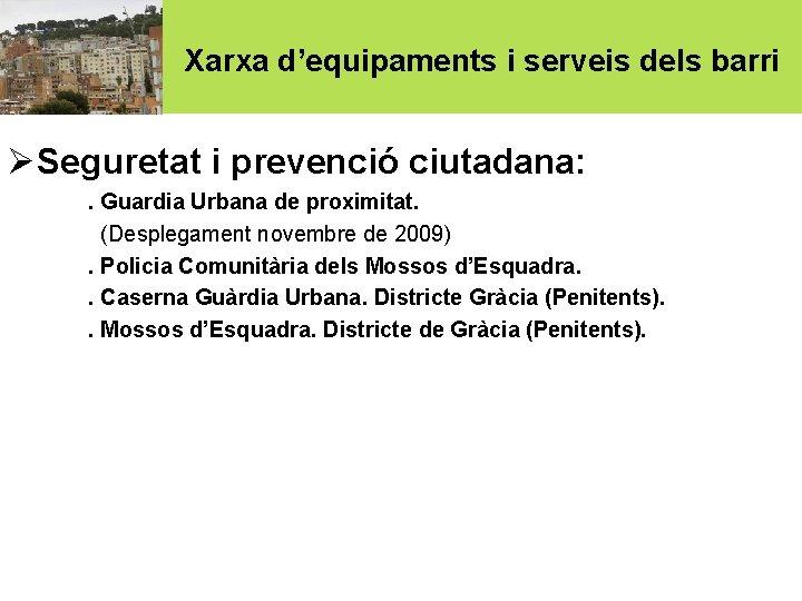 Xarxa d'equipaments i serveis dels barri ØSeguretat i prevenció ciutadana: . Guardia Urbana de