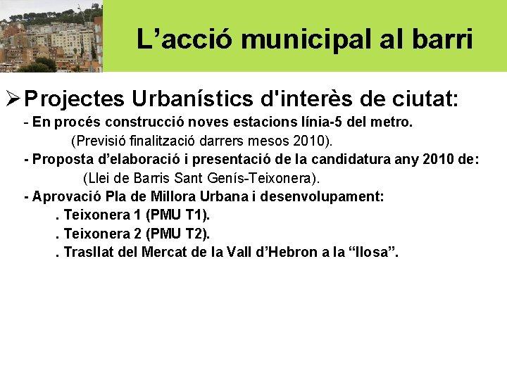 L'acció municipal al barri Ø Projectes Urbanístics d'interès de ciutat: - En procés construcció