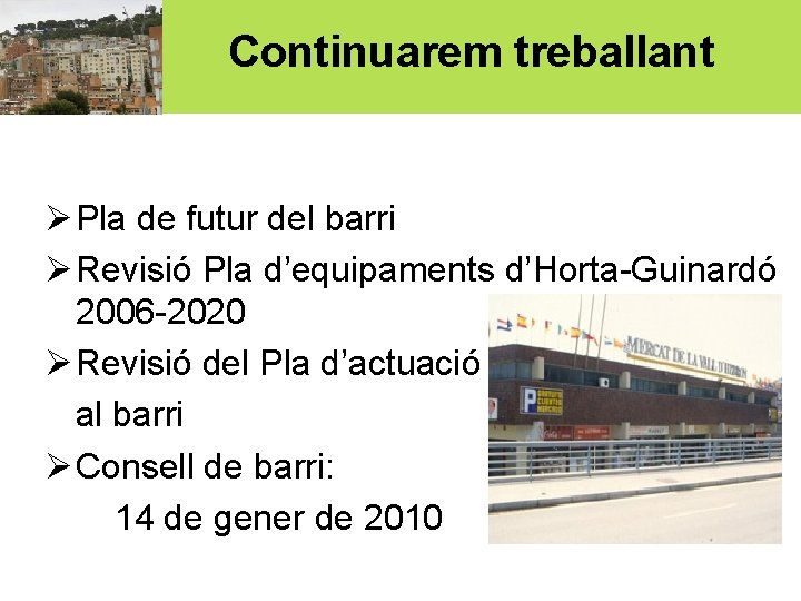 Continuarem treballant Ø Pla de futur del barri Ø Revisió Pla d'equipaments d'Horta-Guinardó 2006