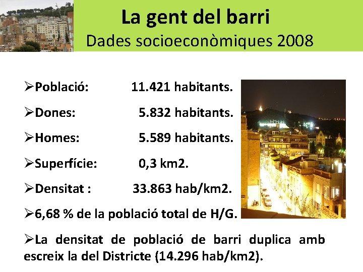 La gent del barri Dades socioeconòmiques 2008 ØPoblació: 11. 421 habitants. ØDones: 5. 832