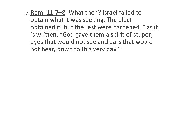o Rom. 11: 7– 8. What then? Israel failed to obtain what it was