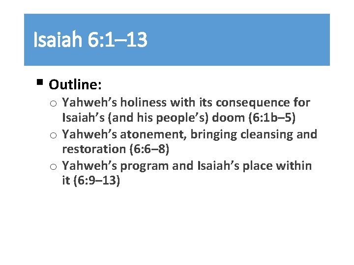Isaiah 6: 1– 13 § Outline: o Yahweh's holiness with its consequence for Isaiah's