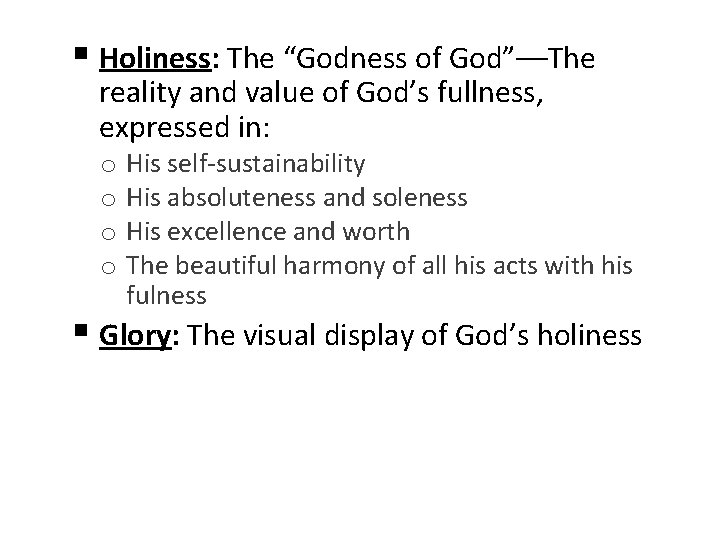 """§ Holiness: The """"Godness of God""""––The reality and value of God's fullness, expressed in:"""