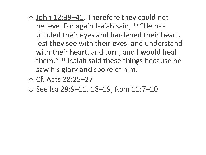 o John 12: 39– 41. Therefore they could not believe. For again Isaiah said,