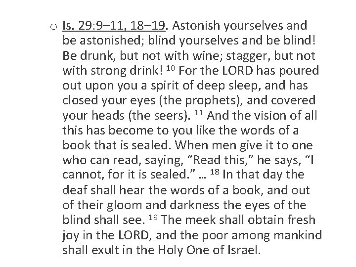 o Is. 29: 9– 11, 18– 19. Astonish yourselves and be astonished; blind yourselves