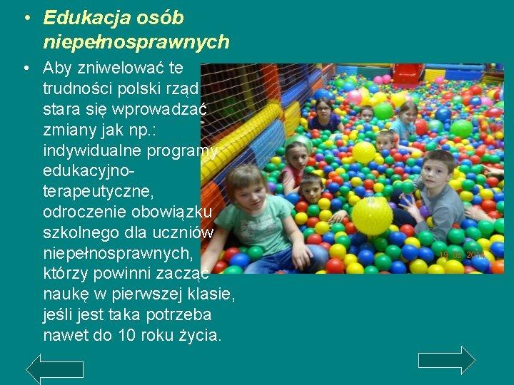 • Edukacja osób niepełnosprawnych • Aby zniwelować te trudności polski rząd stara się