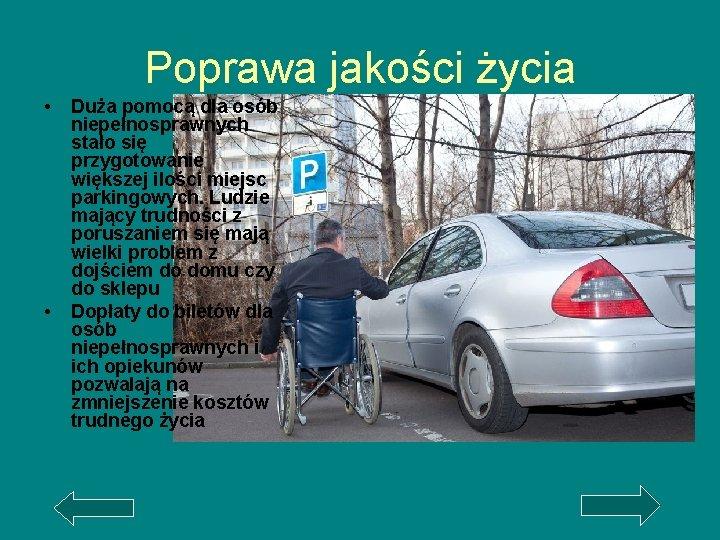Poprawa jakości życia • • Duża pomocą dla osób niepełnosprawnych stało się przygotowanie większej