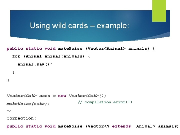 Using wild cards – example: public static void make. Noise (Vector<Animal> animals) { for