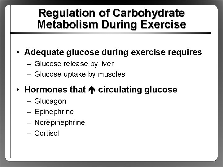 Regulation of Carbohydrate Metabolism During Exercise • Adequate glucose during exercise requires – Glucose