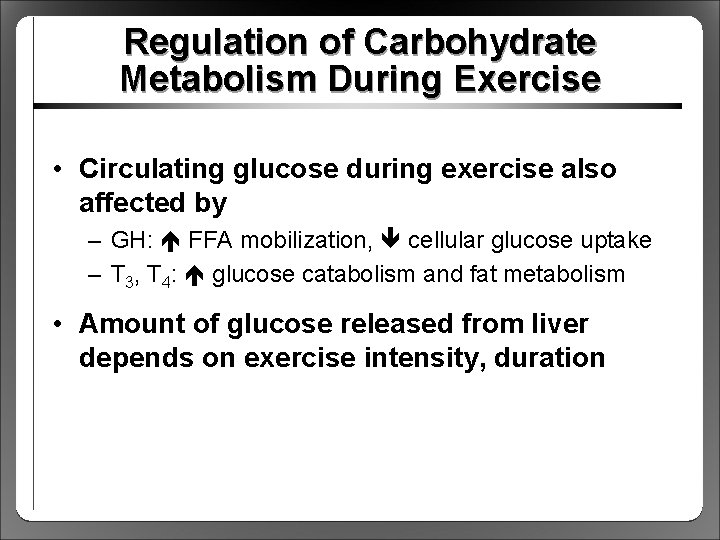 Regulation of Carbohydrate Metabolism During Exercise • Circulating glucose during exercise also affected by