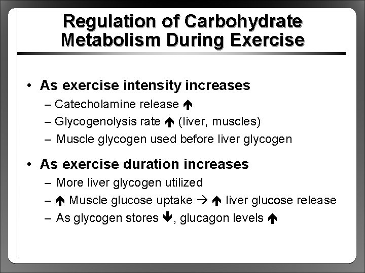 Regulation of Carbohydrate Metabolism During Exercise • As exercise intensity increases – Catecholamine release