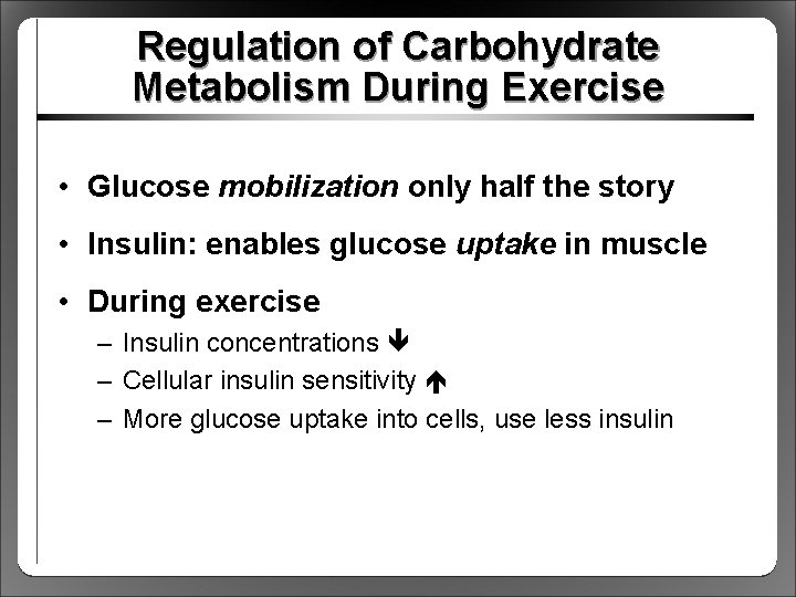 Regulation of Carbohydrate Metabolism During Exercise • Glucose mobilization only half the story •