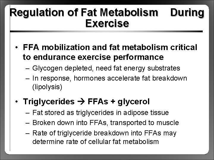 Regulation of Fat Metabolism Exercise During • FFA mobilization and fat metabolism critical to
