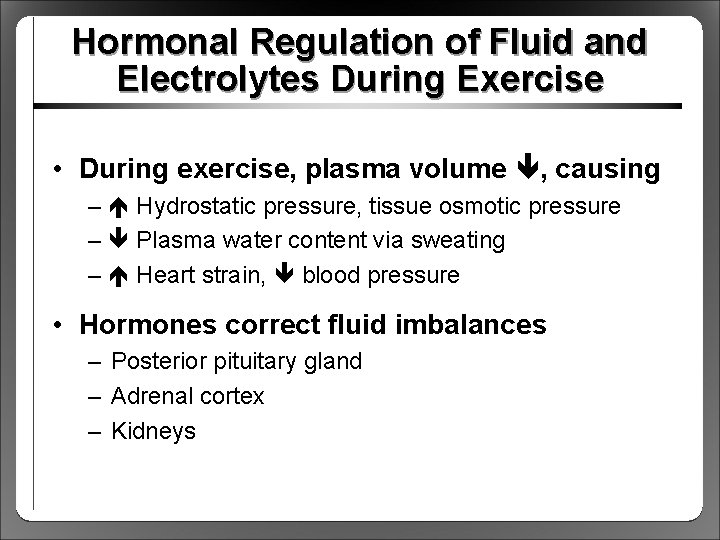 Hormonal Regulation of Fluid and Electrolytes During Exercise • During exercise, plasma volume ,