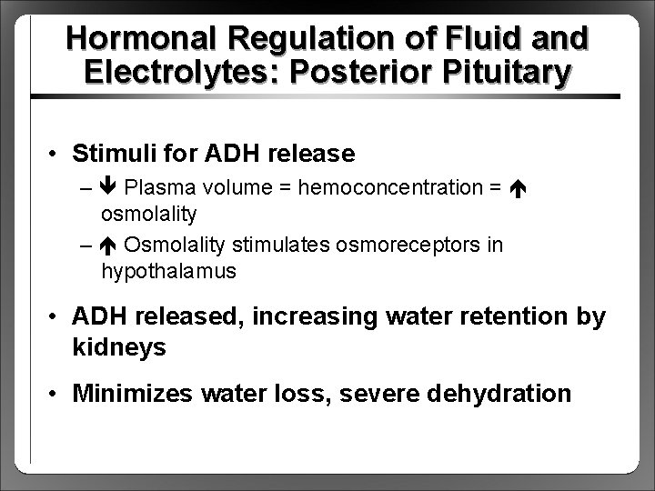 Hormonal Regulation of Fluid and Electrolytes: Posterior Pituitary • Stimuli for ADH release –