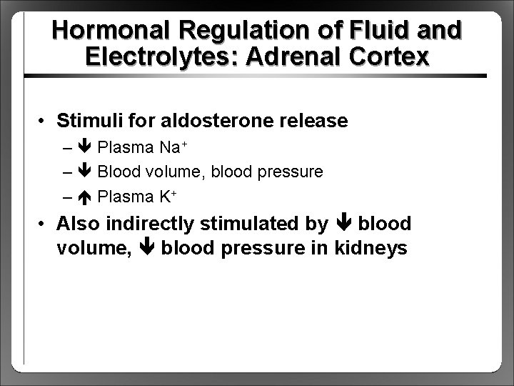 Hormonal Regulation of Fluid and Electrolytes: Adrenal Cortex • Stimuli for aldosterone release –