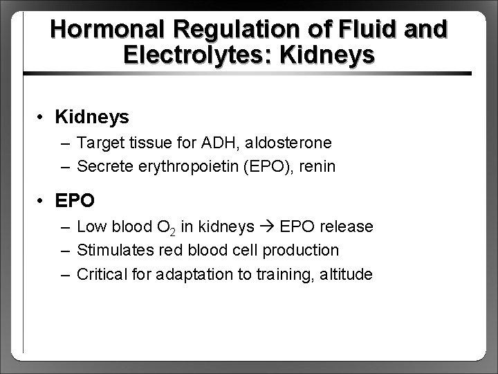 Hormonal Regulation of Fluid and Electrolytes: Kidneys • Kidneys – Target tissue for ADH,