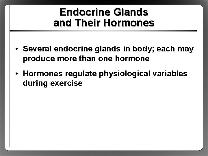 Endocrine Glands and Their Hormones • Several endocrine glands in body; each may produce