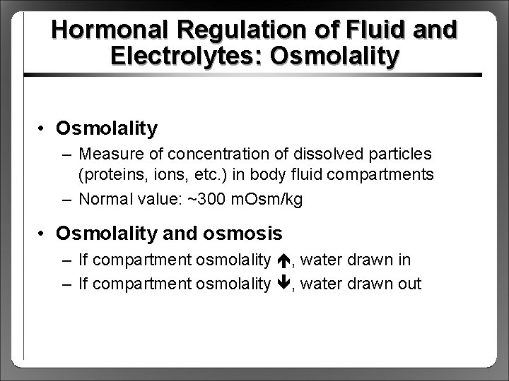Hormonal Regulation of Fluid and Electrolytes: Osmolality • Osmolality – Measure of concentration of