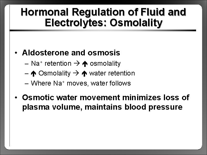 Hormonal Regulation of Fluid and Electrolytes: Osmolality • Aldosterone and osmosis – Na+ retention