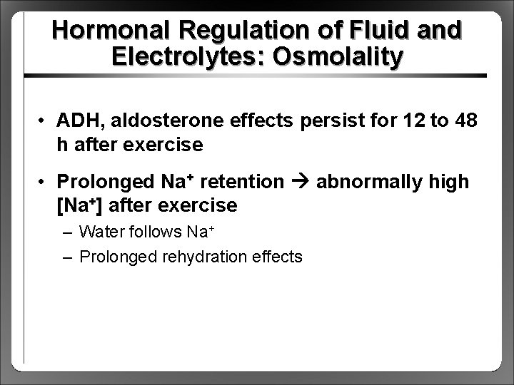 Hormonal Regulation of Fluid and Electrolytes: Osmolality • ADH, aldosterone effects persist for 12