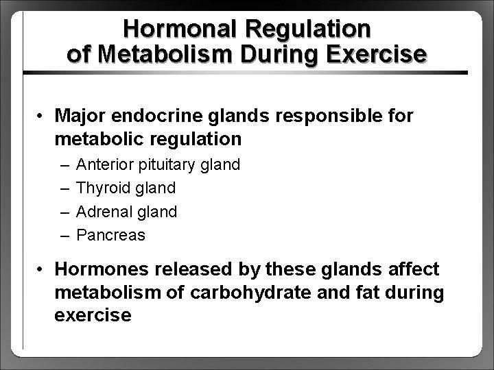 Hormonal Regulation of Metabolism During Exercise • Major endocrine glands responsible for metabolic regulation