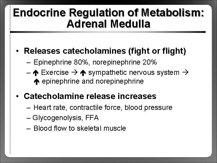 Endocrine Regulation of Metabolism: Adrenal Medulla • Releases catecholamines (fight or flight) – Epinephrine