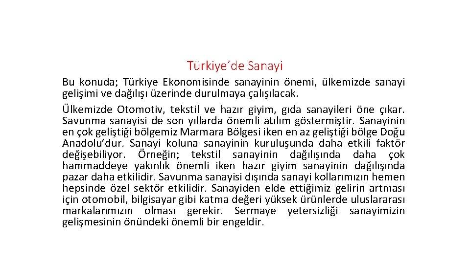 Türkiye'de Sanayi Bu konuda; Türkiye Ekonomisinde sanayinin önemi, ülkemizde sanayi gelişimi ve dağılışı üzerinde