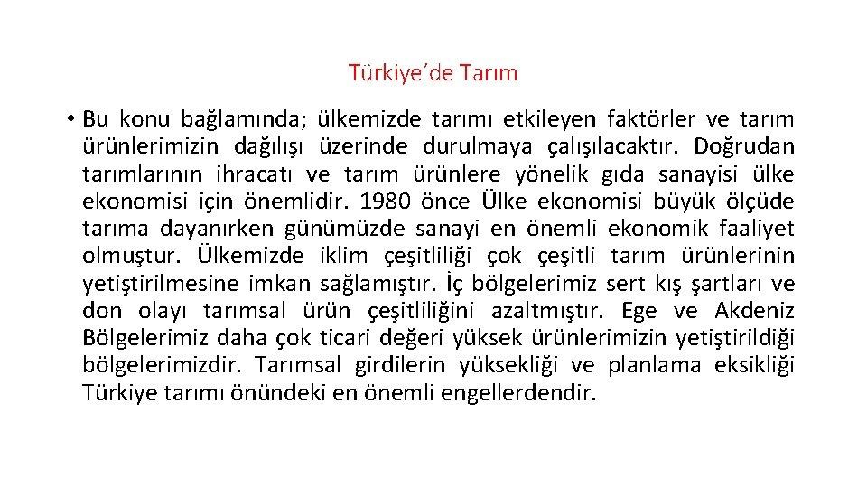 Türkiye'de Tarım • Bu konu bağlamında; ülkemizde tarımı etkileyen faktörler ve tarım ürünlerimizin dağılışı