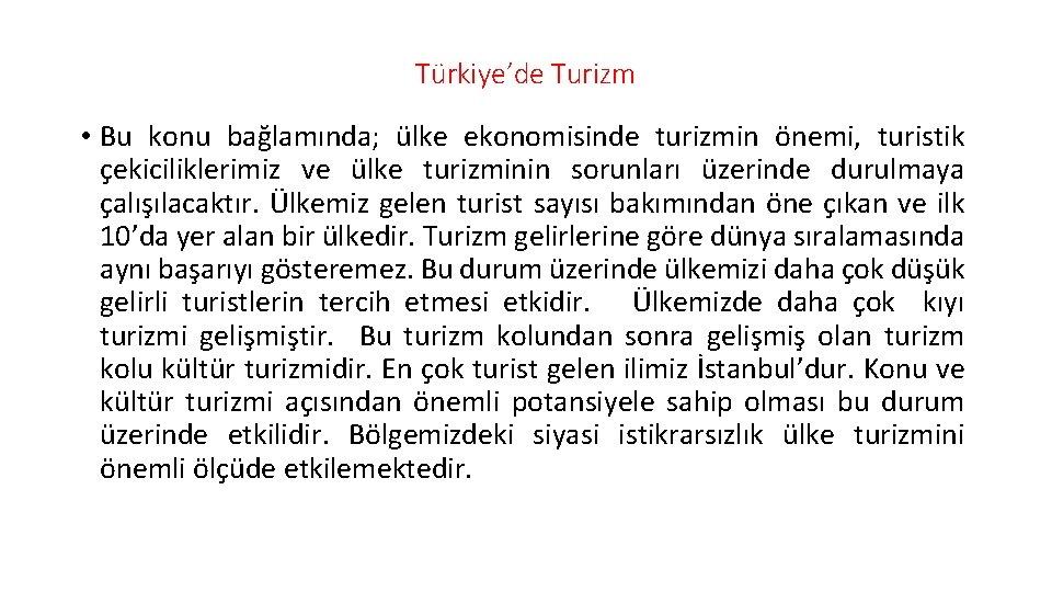 Türkiye'de Turizm • Bu konu bağlamında; ülke ekonomisinde turizmin önemi, turistik çekiciliklerimiz ve ülke