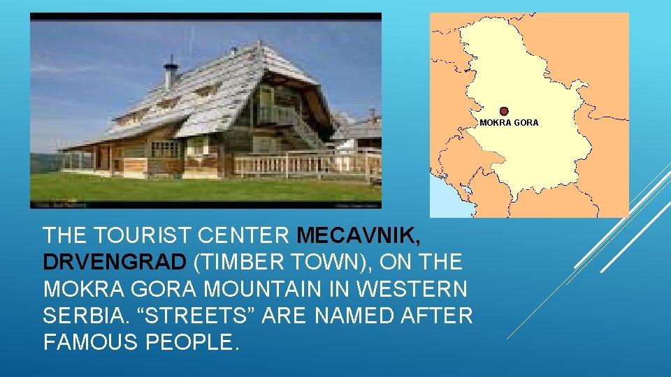 MOKRA GORA THE TOURIST CENTER MECAVNIK, DRVENGRAD (TIMBER TOWN), ON THE MOKRA GORA MOUNTAIN