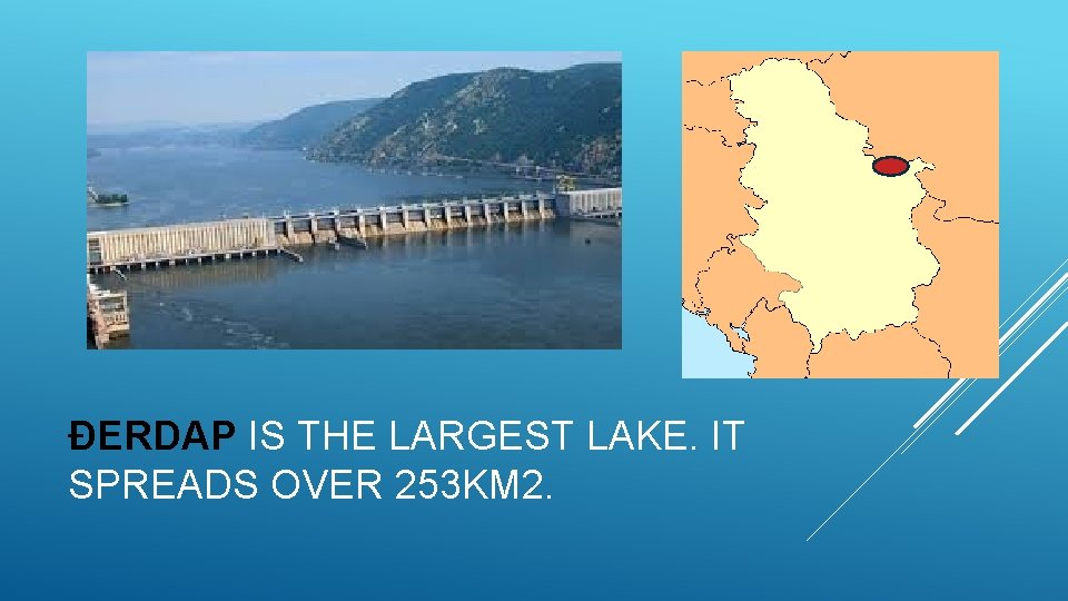 ĐERDAP IS THE LARGEST LAKE. IT SPREADS OVER 253 KM 2.