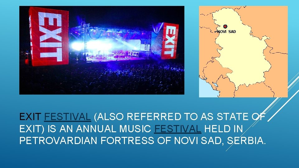 NOVI SAD EXIT FESTIVAL (ALSO REFERRED TO AS STATE OF EXIT) IS AN ANNUAL