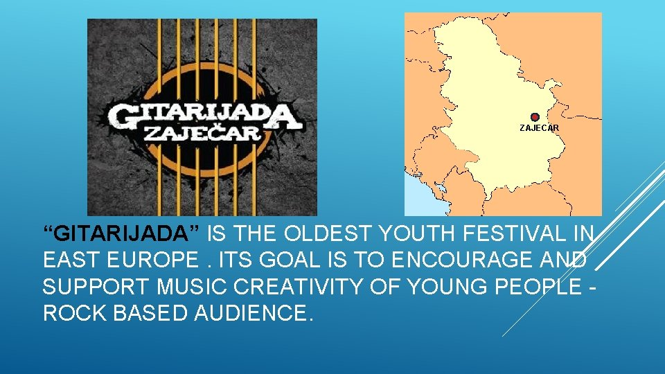 """ZAJECAR """"GITARIJADA"""" IS THE OLDEST YOUTH FESTIVAL IN EAST EUROPE. ITS GOAL IS TO"""
