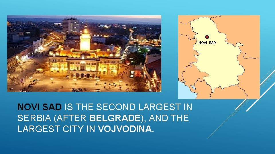 NOVI SAD IS THE SECOND LARGEST IN SERBIA (AFTER BELGRADE), AND THE LARGEST CITY
