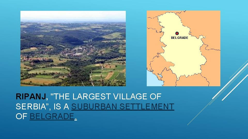 "BELGRADE RIPANJ, ""THE LARGEST VILLAGE OF SERBIA"", IS A SUBURBAN SETTLEMENT OF BELGRADE."